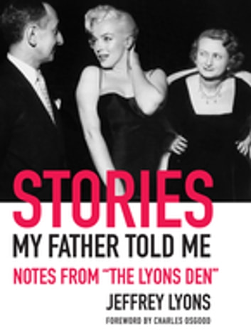 "Stories My Father Told Me - Notes from ""The Lyons Den"" ebook by Jeffrey Lyons"