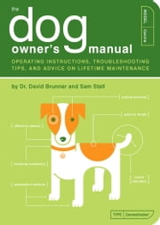 The Dog Owner's Manual - Operating Instructions, Troubleshooting Tips, and Advice on Lifetime Maintenance ebook by David Brunner,Sam Stall,Paul Kepple,Jude Buffum