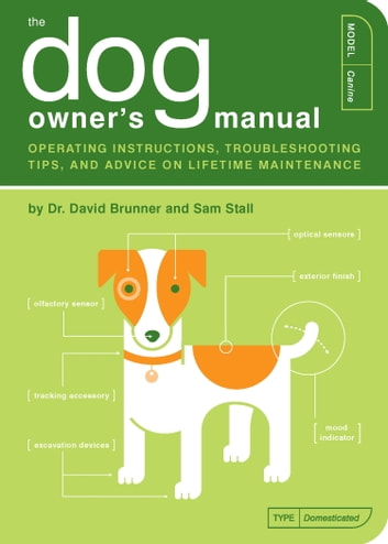 The Dog Owner's Manual - Operating Instructions, Troubleshooting Tips, and Advice on Lifetime Maintenance ebook by David Brunner,Sam Stall