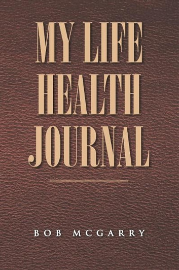 MY LIFE HEALTH JOURNAL ebook by Bob McGarry