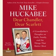 Dear Chandler, Dear Scarlett - A Grandfather's Thoughts on Faith, Family, and the Things That Matter Most audiobook by Mike Huckabee