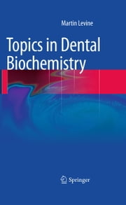 Topics in Dental Biochemistry ebook by Martin Levine