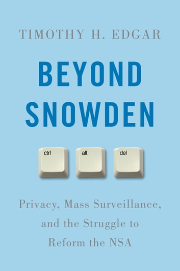 Beyond Snowden - Privacy, Mass Surveillance, and the Struggle to Reform the NSA ebook by Timothy H. Edgar