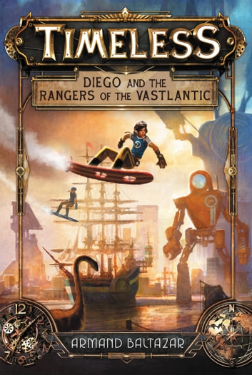 Timeless: Diego and the Rangers of the Vastlantic ebook by Armand Baltazar