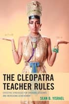 The Cleopatra Teacher Rules - Effective Strategies for Engaging Students and Increasing Achievement ebook by Sean B. Yisrael