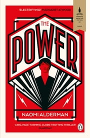 The Power - WINNER OF THE 2017 BAILEYS WOMEN'S PRIZE FOR FICTION ebook by Naomi Alderman