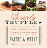 Simply Truffles - Recipes and Stories That Capture the Essence of the Black Diamond ebook by Patricia Wells