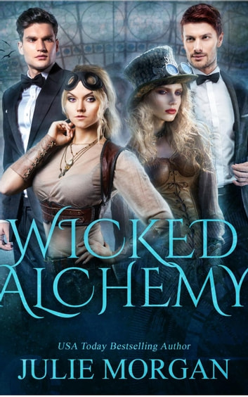 Wicked Alchemy - Deadly Alchemy series, #3 ebook by Julie Morgan