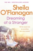 Dreaming of a Stranger - An unputdownable novel of hopes and dreams… and love ebook by Sheila O'Flanagan