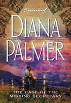 The Case of the Missing Secretary ebook by Diana Palmer
