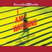 I Am Watching audiobook by Emma Kavanagh
