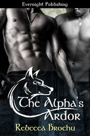 The Alpha's Ardor ebook by Rebecca Brochu