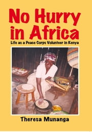 No Hurry in Africa - Life as a Peace Corps Volunteer in Kenya ebook by Theresa Munanga