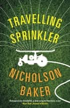 Travelling Sprinkler eBook by Nicholson Baker
