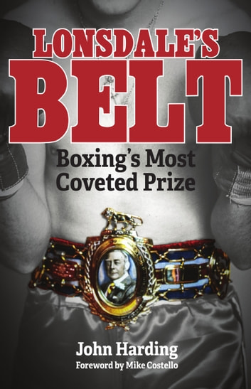 Lonsdale's Belt - Boxing's Most Coveted Prize ebook by John Harding