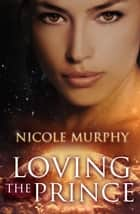 Loving The Prince ebook by Nicole Murphy