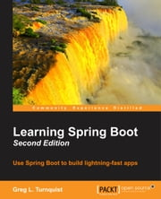 Learning Spring Boot – Second Edition ebook by Greg L. Turnquist