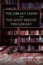 The Library Ladies and The Body Behind the Library ebook by Marie Green