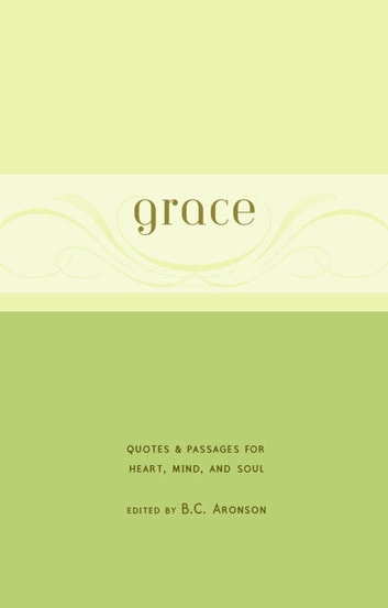 Grace - Quotes & Passages for Heart, Mind, and Soul ebook by B.C. Aronson