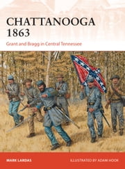 Chattanooga 1863 - Grant and Bragg in Central Tennessee ebook by Mark Lardas,Mr Adam Hook