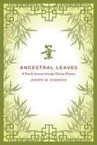 Ancestral Leaves ebook by Joseph W. Esherick