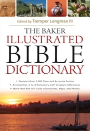 The Baker Illustrated Bible Dictionary ebook by Tremper III Longman