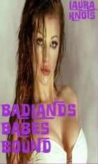 Badlands Babes Bound ebook by Laura Knots