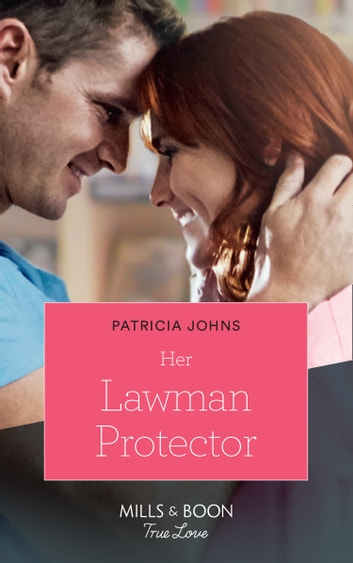 Her Lawman Protector (Mills & Boon True Love) (Home to Eagle's Rest, Book 1) ebook by Patricia Johns