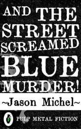 And The Street Screamed Blue Murder! ebook by Jason Michel
