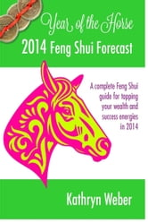 2014 Feng Shui Forecast, Year of the Horse ebook by Kathryn Weber