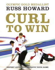 Curl To Win - Expert Advice to Improve Your Game ebook by Russ Howard