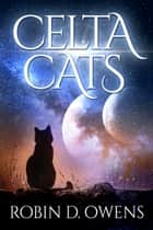 Celta Cats ebook by Robin D. Owens