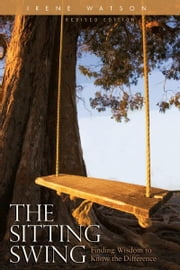 The Sitting Swing - Finding the Wisdom to Know the Difference ebook by Irene Watson,Liliane Desjardins