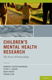 Children's Mental Health Research - The Power of Partnerships ebook by Kimberly Eaton Hoagwood,Peter S. Jensen,Mary McKay,Serene Olin