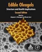 Edible Oleogels - Structure and Health Implications ebook by Alejandro G. Marangoni, Nissim Garti
