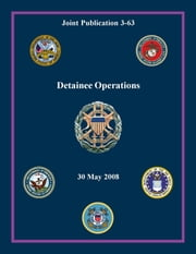 Detainee Operations: Joint Publication 3-63 ebook by Chairman of the Joint Chiefs of Staff