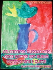 Volgodonsk Russian Kids 2008 Winter Art Album - Sisters Yana & Zlata Series C03 (English) ebook by Vinette, Arnold D