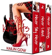 The Never Knights Trilogy (Complete Series Set) with BONUS ebook by Kailin Gow