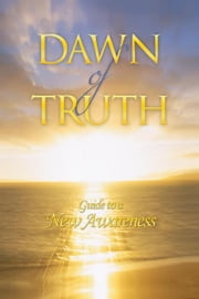 Dawn of Truth - Guide to a New Awareness ebook by John B Leonard