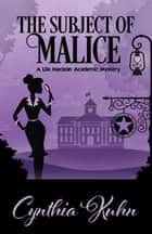 THE SUBJECT OF MALICE ebook by Cynthia Kuhn