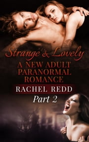 Strange and Lovely (Part 2) - Strange and Lovely: A New Adult Paranormal Romance, #2 ebook by Rachel Redd