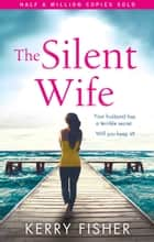 The Silent Wife - A gripping emotional page turner with a twist that will take your breath away 電子書籍 by Kerry Fisher