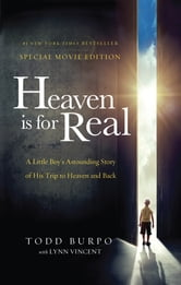 Heaven is for Real Movie Edition - A Little Boy's Astounding Story of His Trip to Heaven and Back ebook by Todd Burpo