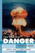 Gravest Danger - Nuclear Weapons ebook by Sidney D. Drell, James E. Goodby, George P. Shultz