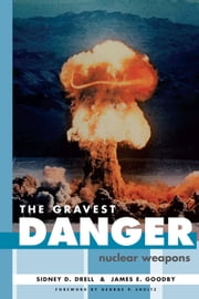 The Gravest Danger - Nuclear Weapons ebook by Sidney D. Drell,James E. Goodby,George P. Shultz