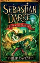 Sebastian Darke: Prince of Explorers ebook by Philip Caveney