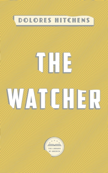 The Watcher - A Library of America eBook Classic ebook by Dolores Hitchens