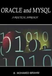Oracle and MySQL-A Practical Approach - 100% Pure Adrenaline ebook by B. Mohamed Ibrahim