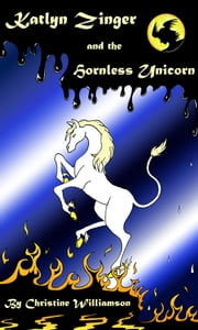 Katlyn Zinger and the Hornless Unicorn