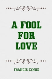 A Fool for Love ebook by Francis Lynde